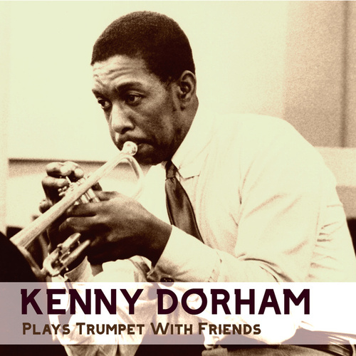 Plays Trumpet With Friends by Kenny Dorham