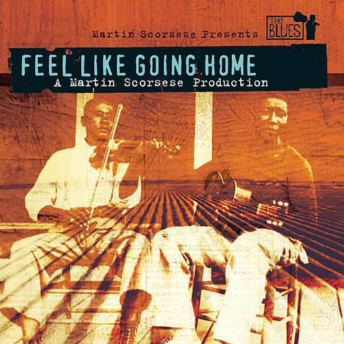 Feel Like Going Home - A Film By Martin Scorsese de Various Artists