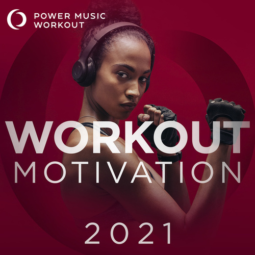 Workout Motivation 2021 (Nonstop Mix Ideal for Gym, Jogging, Running, Cardio, And Fitness) by Power Music Workout