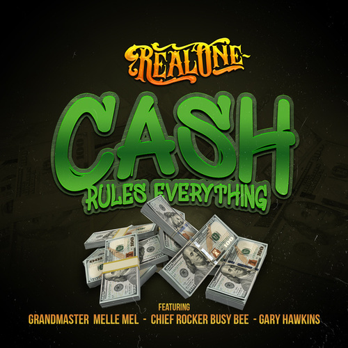 Cash Rules Everything (feat. Grandmaster Melle Mel, Chief Rocker Busy Bee & Gary Hawkins) by Real One