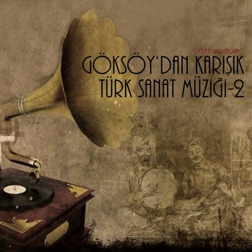 Göksoy'dan Karışık Türk Sanat Müziği, Vol. 2 by Çeşitli Sanatçılar