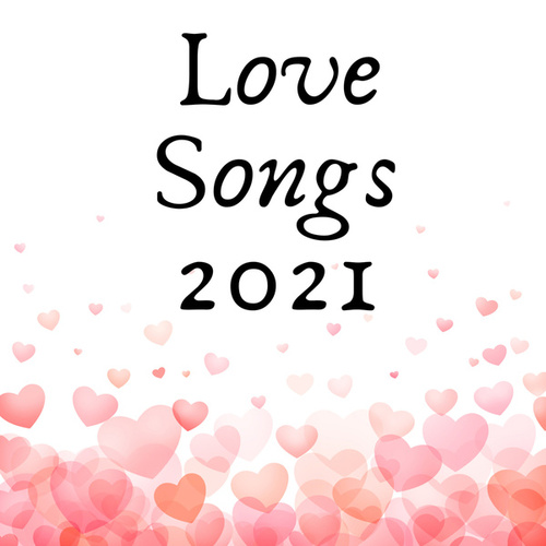Love Songs 2021 by Various Artists