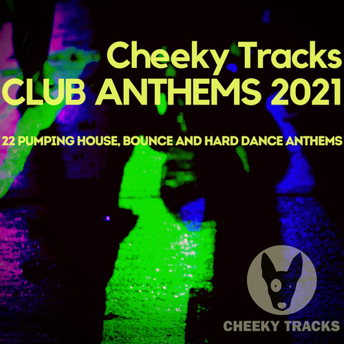 Cheeky Tracks Club Anthems 2021 by Various Artists