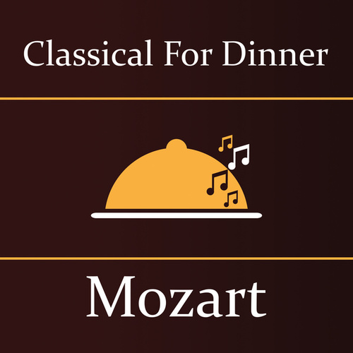 Classical for Dinner: Mozart de Wolfgang Amadeus Mozart
