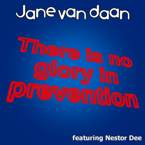 There Is No Glory In Prevention by Jane van Daan