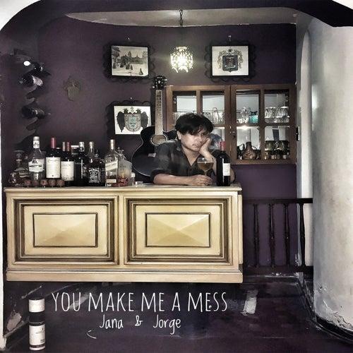 You Make Me a Mess by Jana