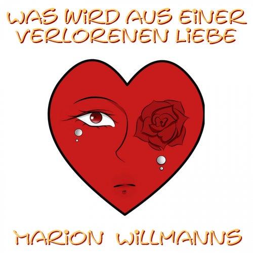 Was wird aus einer verlorenen Liebe (Neuauflage) de Marion Willmanns