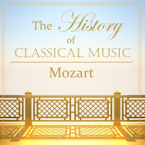 The History of Classical Music - Mozart de Wolfgang Amadeus Mozart