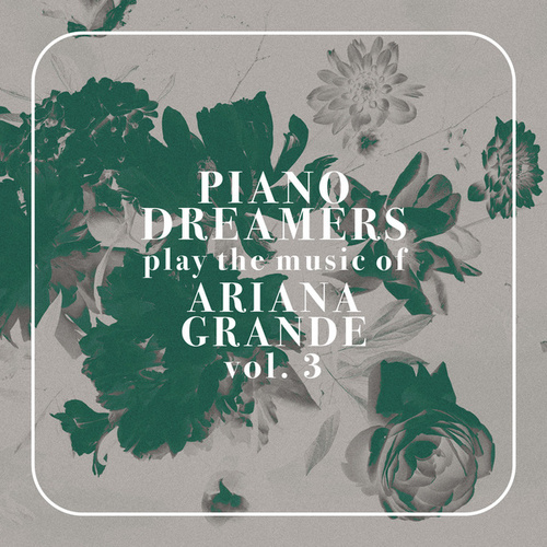 Piano Dreamers Play the Music of Ariana Grande, Vol. 3 (Instrumental) von Piano Dreamers