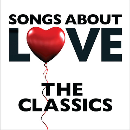 Songs About Love - The Classics de Various Artists