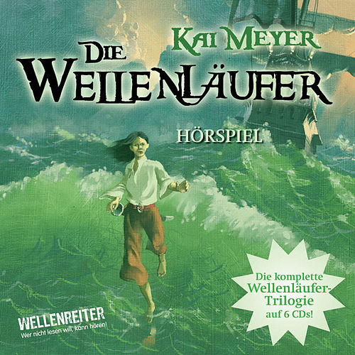 Die Wellenläufer, Teil 1-3 - Die Wellenläufer (1), Die Muschelmagier (2), Die Wasserweber (3) von Kai Meyer