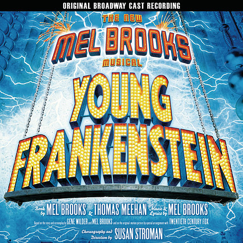The New Mel Brooks Musical - Young Frankenstein by Mel Brooks