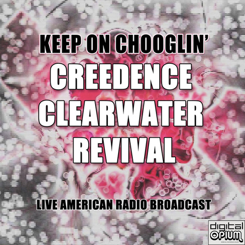 Keep On Chooglin' (Live) de Creedence Clearwater Revival