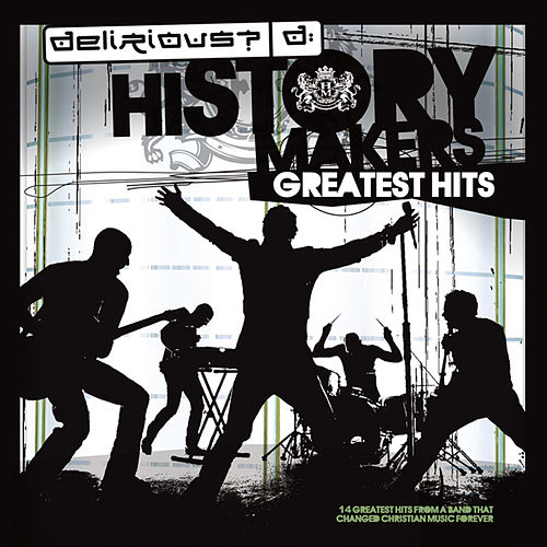 History Makers: Greatest Hits de Delirious?