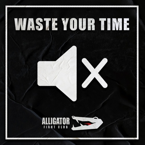 Waste Your Time von Alligator Fight Club