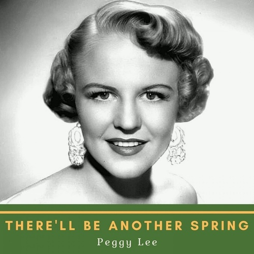 There'll Be Another Spring by Peggy Lee