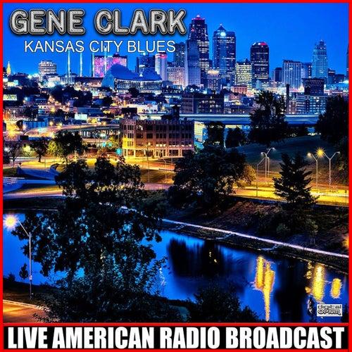 Kansas City Blues (Live) by Gene Clark