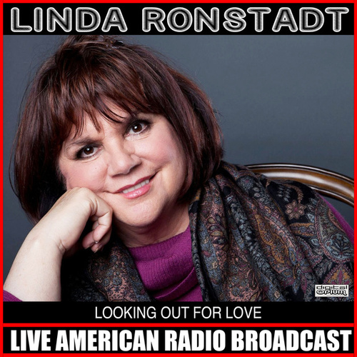 Looking Out For Love (Live) by Linda Ronstadt