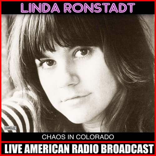 Chaos In Colorado (Live) by Linda Ronstadt