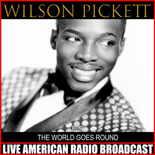 The World Goes Round (Live) by Wilson Pickett