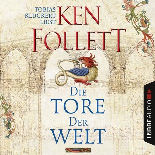 Die Tore der Welt (ungekürzt) von Ken Follett
