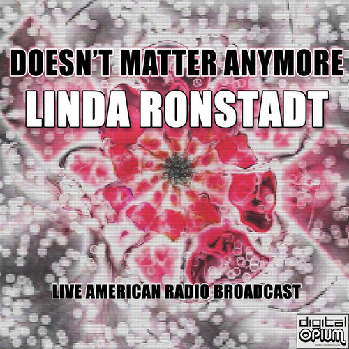 Doesn't Matter Anymore (Live) by Linda Ronstadt