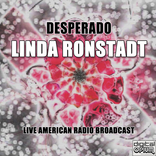 Desperado (Live) by Linda Ronstadt