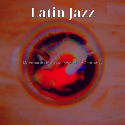 Marvellous Brazilian Jazz - Ambiance for Americanos de Latin Jazz