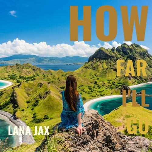 How Far I'll Go by Lana Jax