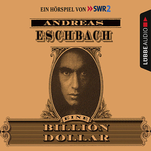 Eine Billion Dollar - Hörspiel des SWR von Andreas Eschbach