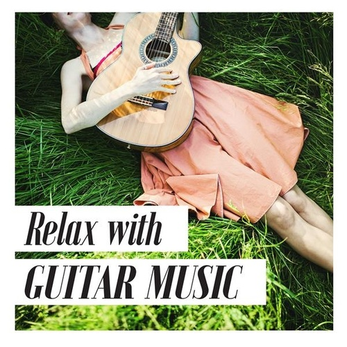 Relax with Guitar Music by Various Artists