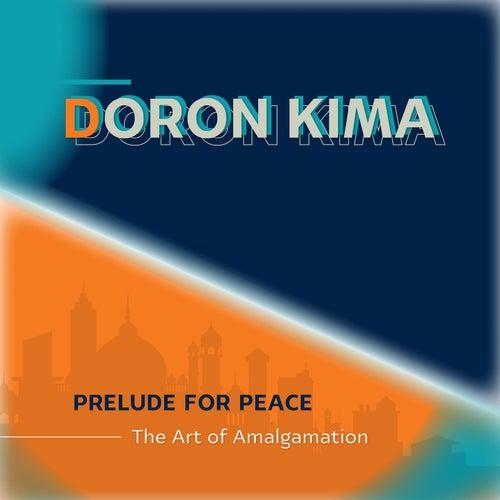Prelude for Peace - The Art of Amalgamation by Doron Kima