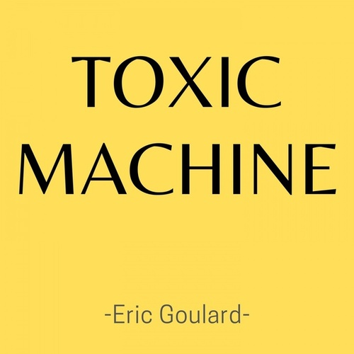 Toxic Machine by Eric Goulard