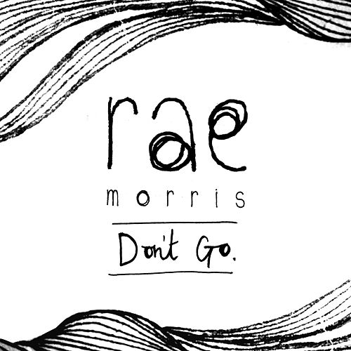 Don't Go by Rae Morris