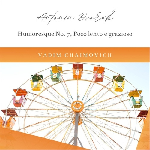A. Dvořák: 8 Humoresques, Op. 101: No. 7, Poco lento e grazioso in G-Flat Major by Vadim Chaimovich