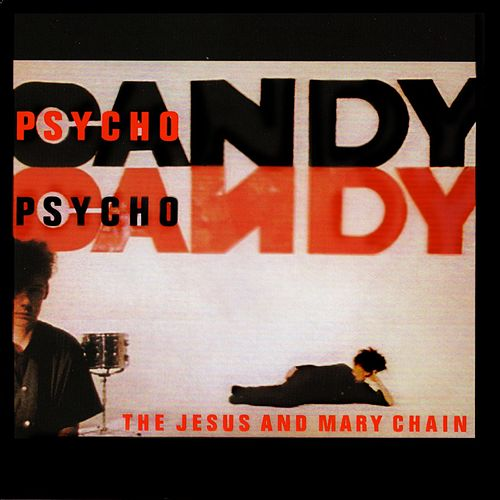 Psychocandy (Expanded Version) by The Jesus and Mary Chain