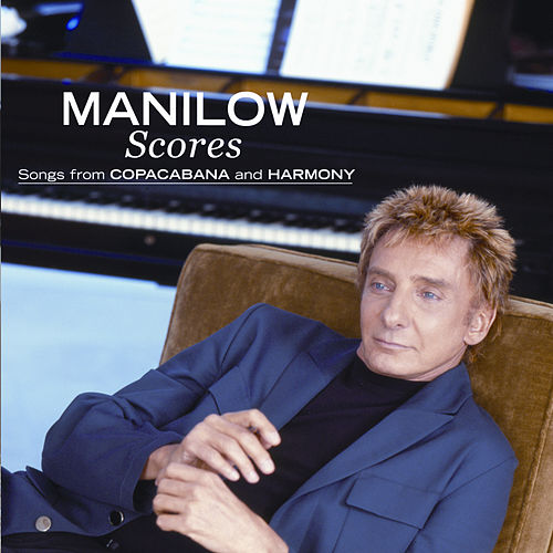 Scores: Songs From Copacabana And Harmony de Barry Manilow