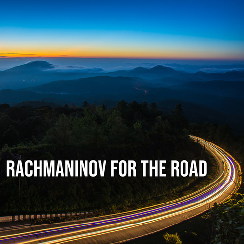 Rachmaninov For The Road by Sergei Rachmaninov