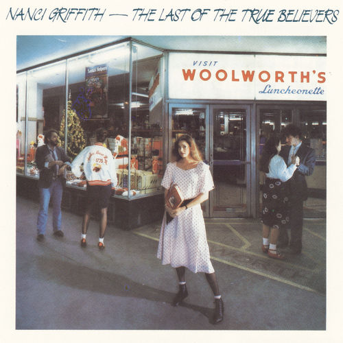 Last of the True Believers by Nanci Griffith