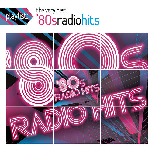 Playlist: The Very Best '80s Radio Hits by Various Artists