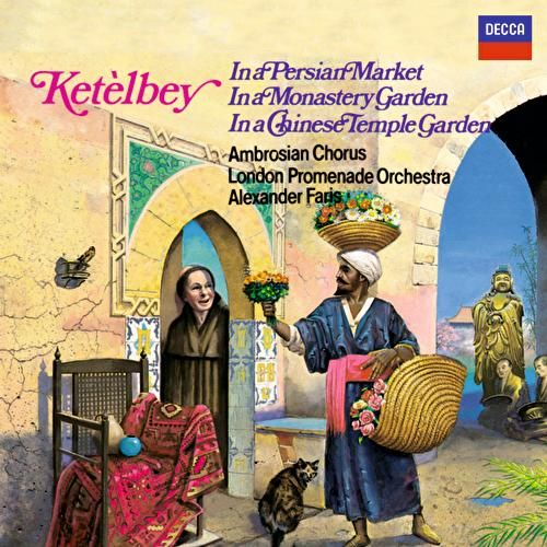 Ketèlbey: In a Persian Market, In a Monastery Garden & In a Chinese Temple Garden by Ambrosian Opera Chorus