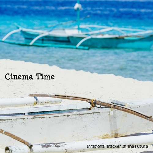 Cinema Time by Irrational Tracker In The Future