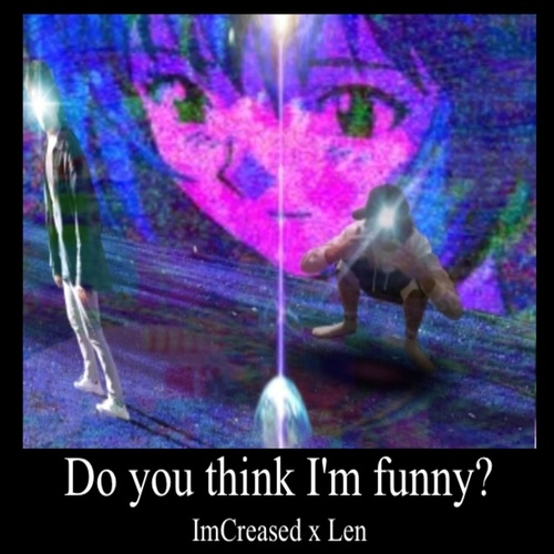 Do You Think Im Funny by Imcreased