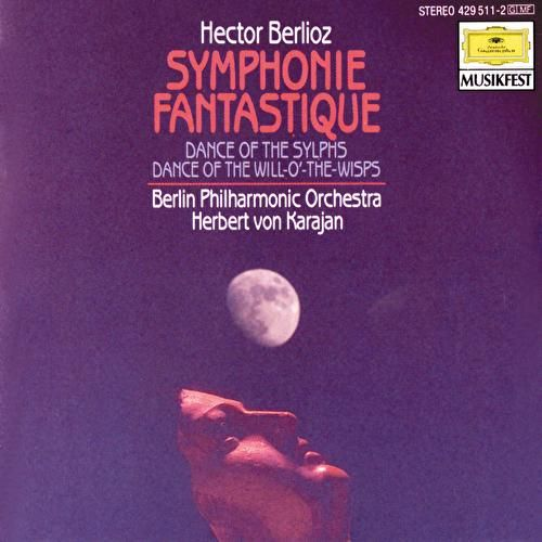 Berlioz: Symphonie fantastique, Op.14; Dance of the Sylphs; Dance of the Will-o'-the-Wisps von Berliner Philharmoniker