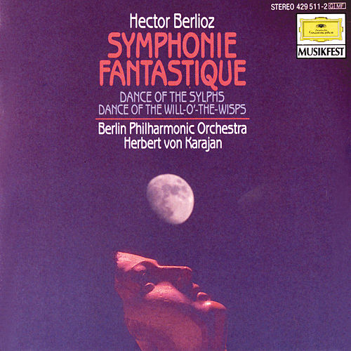 Berlioz: Symphonie fantastique, Op.14; Dance of the Sylphs; Dance of the Will-o'-the-Wisps de Berliner Philharmoniker