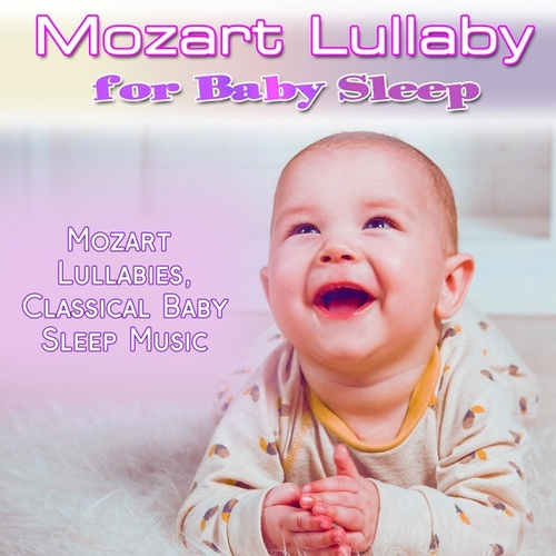 Mozart Lullaby for Baby Sleep: Mozart Lullabies, Classical Baby Sleep Music by Bedtime Mozart Lullaby Academy