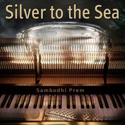 Silver to the Sea by Sambodhi Prem