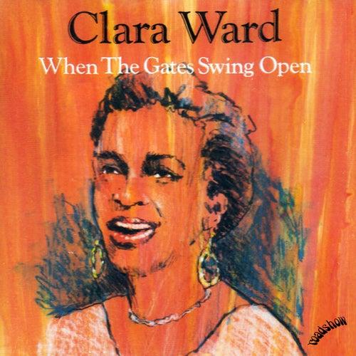 When the Gates Swing Open by Clara Ward