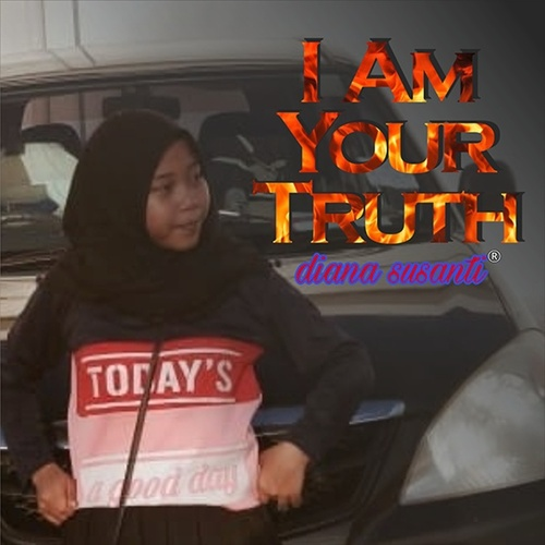 I Am Your Truth by Diana Susanti