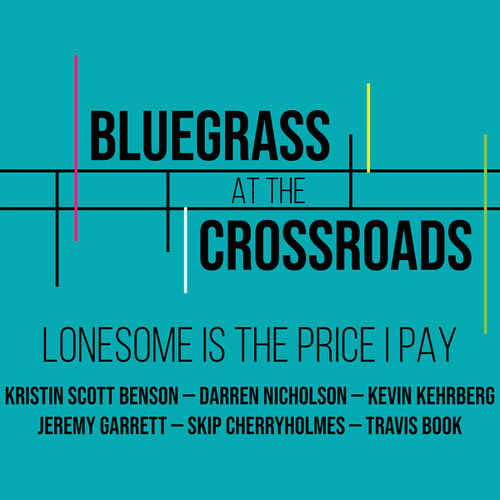 Lonesome is the Price I Pay by Bluegrass at the Crossroads